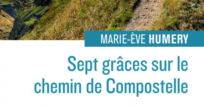 Recension : « Sept grâces sur le chemin de Compostelle » de Marie-Ève Humery (éditions Salvator)