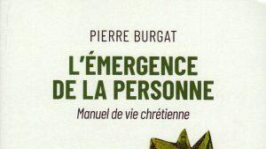 Vient de paraître: Pierre Burgat, « L'émergence de la personne. Manuel de vie spirituelle »