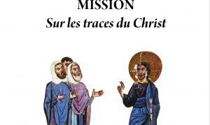 Vient de paraître aux  Éditions Apostolia : «Mission – Sur les traces du Christ» de Mgr Anastase de Tirana, archevêque Durres et de toute l'Albanie