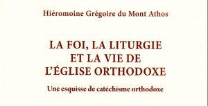 Recension: Hiéromoine Grégoire du Mont-Athos, «La foi, la liturgie et la vie de l'Église orthodoxe. Une esquisse de catéchisme orthodoxe»