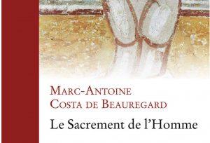 Vient de paraître : « Le Sacrement de l'Homme » par le père Marc-Antoine Costa de Beauregard